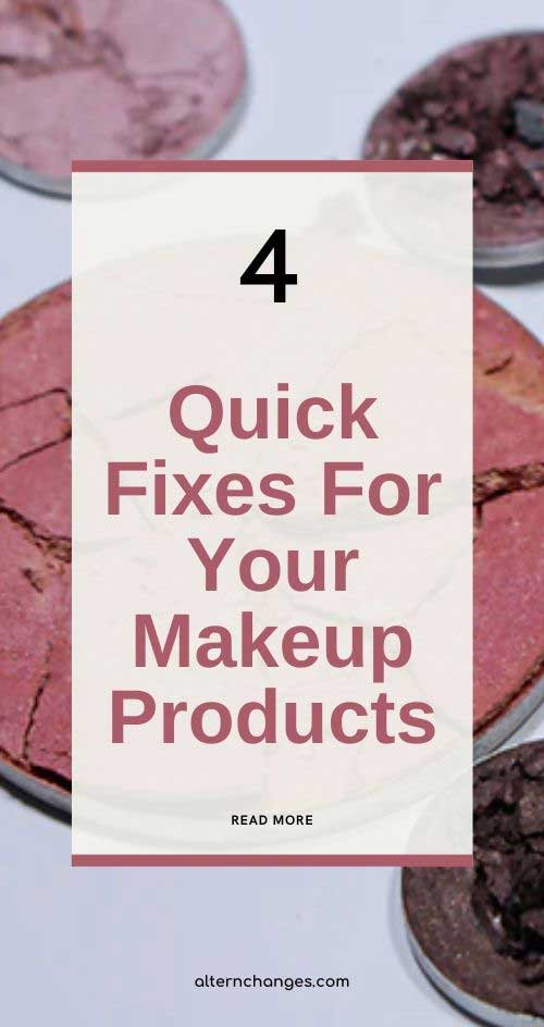 4 Quick Fixes For Your Makeup Products (Alternative)