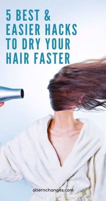 5 Best & Easier Hacks to Dry Your Hair Faster
